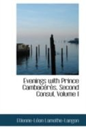 Evenings with Prince Cambaceres, Second Consul, Volume I