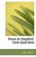 Revue du Dauphine, Tome Quatrieme