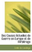 Des Causes Actuelles De Guerre En Europe Et De L'arbitrage