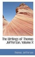 The Writings of Thomas Jefferson, Volume X