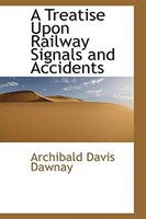 A Treatise Upon Railway Signals and Accidents