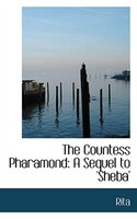 The Countess Pharamond: A Sequel to 'Sheba'