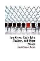 Sara Crewe, Little Saint Elizabeth, and Other Stories