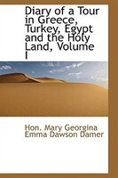 Diary of a Tour in Greece, Turkey, Egypt and the Holy Land, Volume I