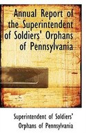 Annual Report of the Superintendent of Soldiers' Orphans of Pennsylvania