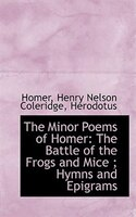 The Minor Poems of Homer: The Battle of the Frogs and Mice ; Hymns and Epigrams
