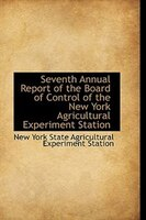 Seventh Annual Report of the Board of Control of the New York Agricultural Experiment Station
