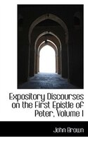 Expository Discourses on the First Epistle of Peter, Volume I