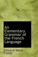 An Elementary Grammar of the French Language
