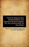 General Regulations Established by the Supreme Grand Chapter for the Government of the Order