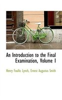 An Introduction to the Final Examination, Volume I