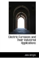 Electric Furnaces and Their Industrial Applications