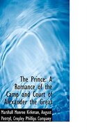 9780559647819 - Marshall Monroe Kirkman: The Prince: A Romance of the Camp and Court of Alexander the Great - كتاب