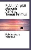 Publii Virgilii Maronis Aeneis, Tomus Primus