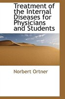 Treatment of the Internal Diseases for Physicians and Students