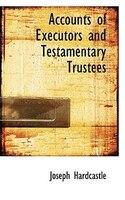 Accounts of Executors and Testamentary Trustees