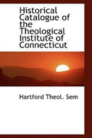 Historical Catalogue of the Theological Institute of Connecticut