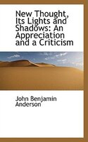 New Thought, Its Lights and Shadows: An Appreciation and a Criticism