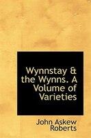 Wynnstay & the Wynns. A Volume of Varieties