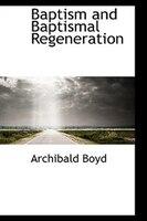 Baptism and Baptismal Regeneration