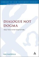 Dialogue Not Dogma: Many Voices in the Gospel of Luke