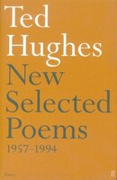 New Selected Poems Of Ted Hughes: 1957 To 1994