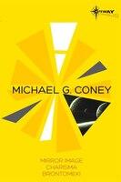 Michael G Coney Sf Gateway Omnibus: Mirror Image, Charisma, Brontomek