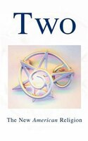 Two: The New American Religion; A Summary Publication in the Nineteenth Year of the First Nineteen-Year