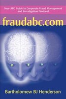 Fraudabc.Com: Your ABC Guide to Corporate Fraud Management and Investigation Protocol