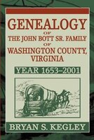 Genealogy of the John Bott Sr. Family of Washington County, Virginia: Year 1653-2001
