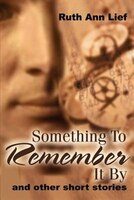 Something to Remember It by: And Other Short Stories