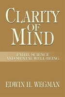 Clarity of Mind: FAITH, SCIENCE AND MENTAL WELL-BEING
