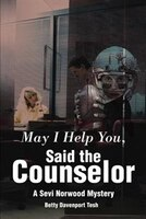 May I Help You, Said The Counselor: A Sevi Norwood Mystery
