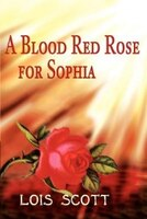 A Blood Red Rose for Sophia