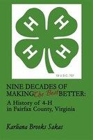Nine Decades of Making the Best Better: A History of 4-H in Fairfax County, Virginia
