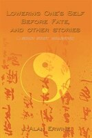 Lowering One's Self Before Fate, and other stories: A short story collection