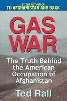 Gas War: The Truth Behind the American Occupation of Afghanistan