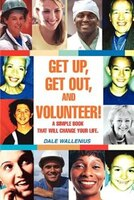 Get Up, Get Out, and Volunteer!: A simple book that will change your life.