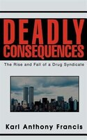 Deadly Consequences: The Rise and Fall of a Drug Syndicate