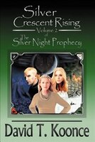 Silver Crescent Rising: Volume 2 The Silver Night Prophecy