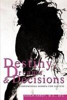 Destiny, Dreams & Decisions: Empowering Women for Success
