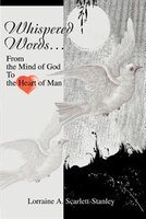 Whispered Words...: From the Mind of God To the Heart of Man