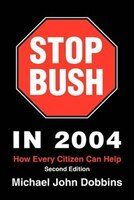 Stop Bush in 2004: How Every Citizen Can Help