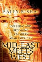 Mid-East Meets West: On Being and Becoming a Modern Arab American
