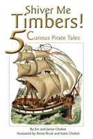 Shiver Me Timbers!: 5 Curious Pirate Tales