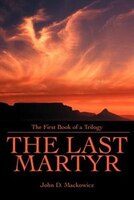 The Last Martyr: The First Book of a Trilogy