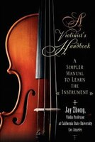 A Violinist's Handbook: A Simpler Manual to Learn the Instrument