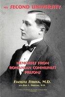My Second University: Memories from Romanian Communist Prisons