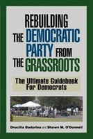 Rebuilding the Democratic Party from the Grassroots: The Ultimate Guidebook for Democrats