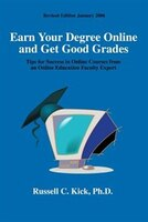 Earn Your Degree Online and Get Good Grades: Tips for Success in Online Courses from an Online Education Faculty Expert